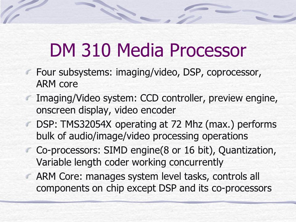 DM 310 Media Processor Four subsystems: imaging/video, DSP, coprocessor, ARM core.