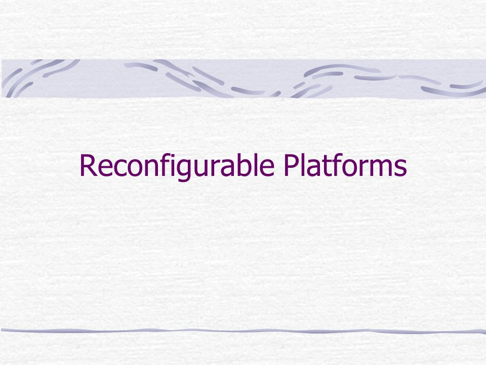 Reconfigurable Platforms