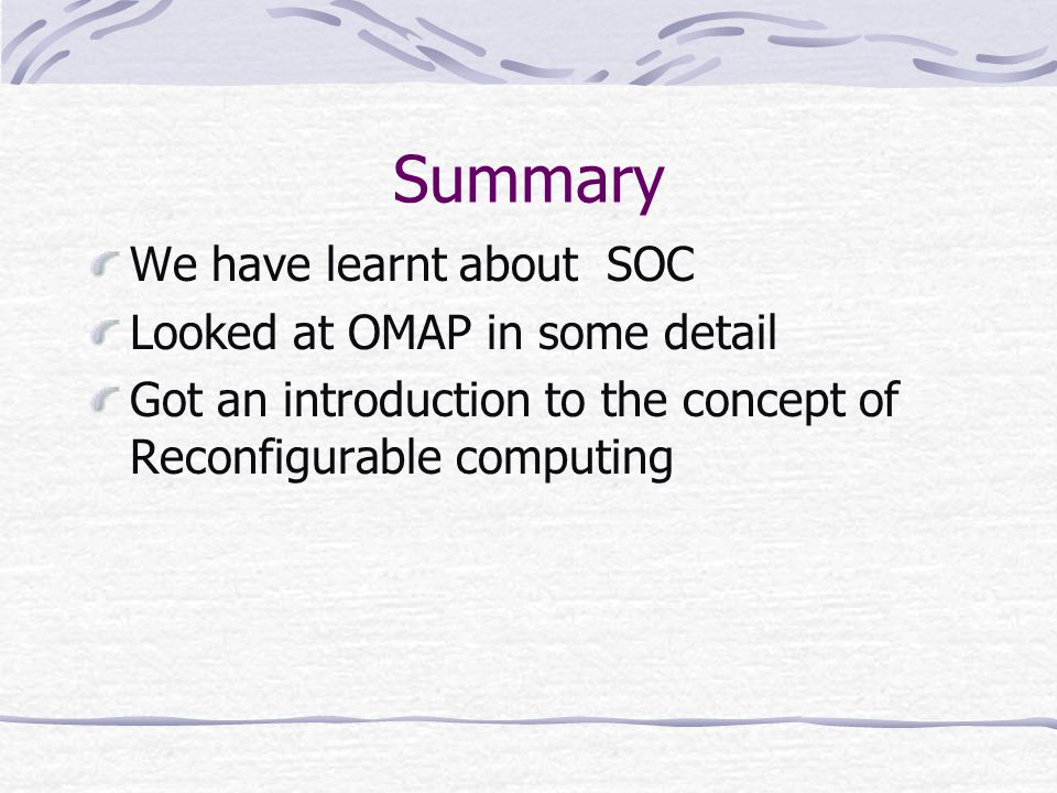 Summary We have learnt about SOC Looked at OMAP in some detail