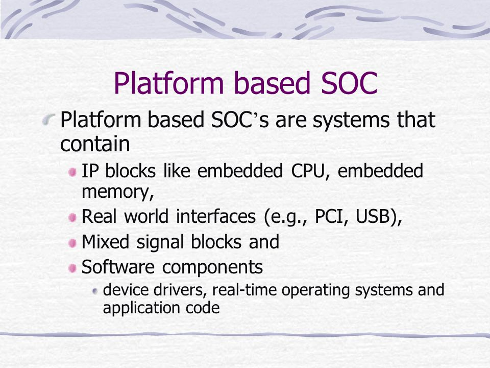 Platform based SOC Platform based SOC's are systems that contain