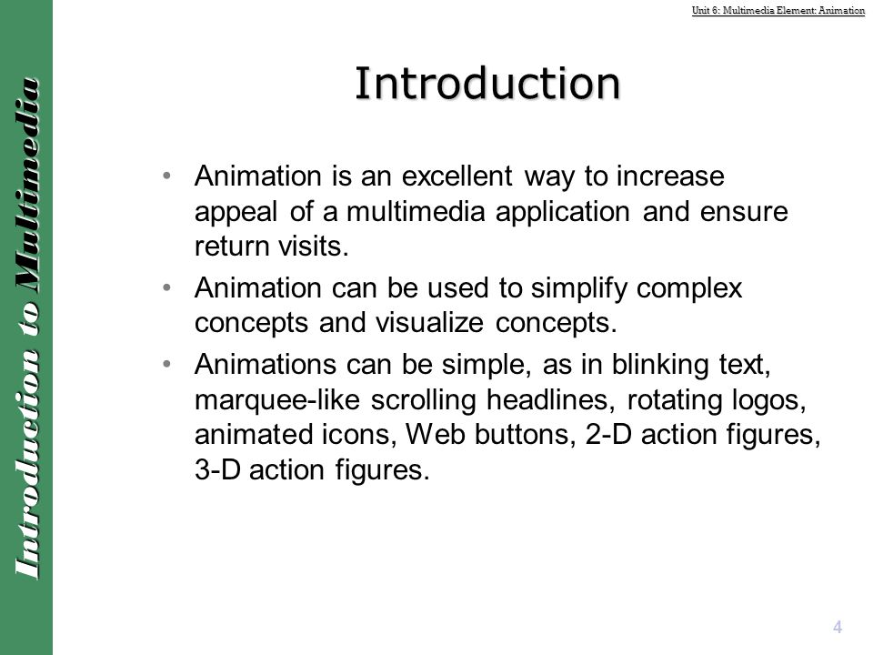 Introduction Animation is an excellent way to increase appeal of a multimedia application and ensure return visits.