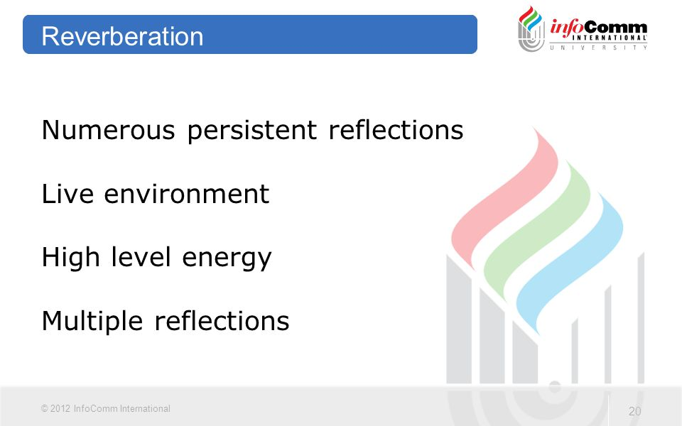 Numerous persistent reflections Live environment High level energy