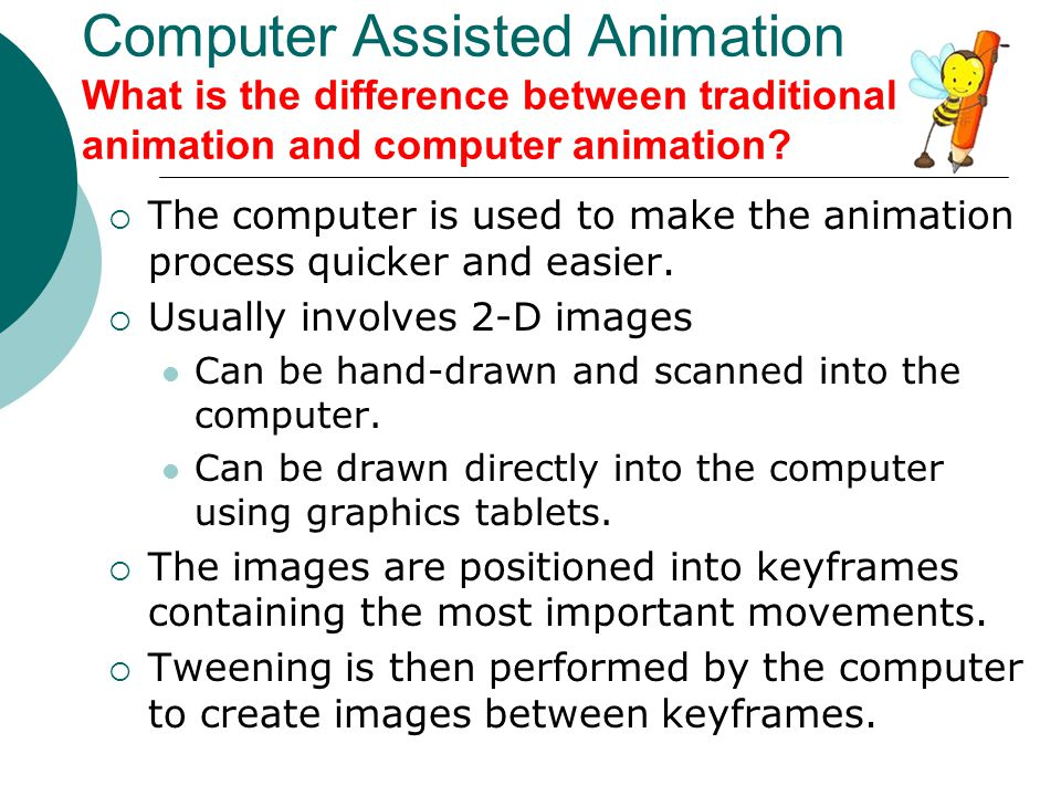 Computer Assisted Animation What is the difference between traditional animation and computer animation
