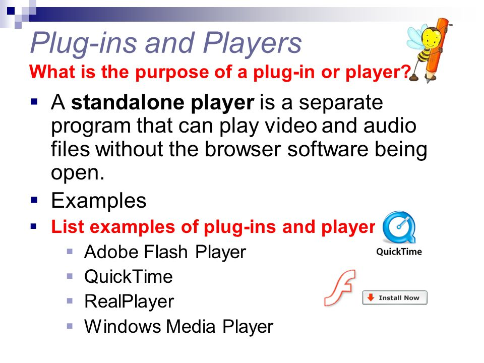 Plug-ins and Players What is the purpose of a plug-in or player