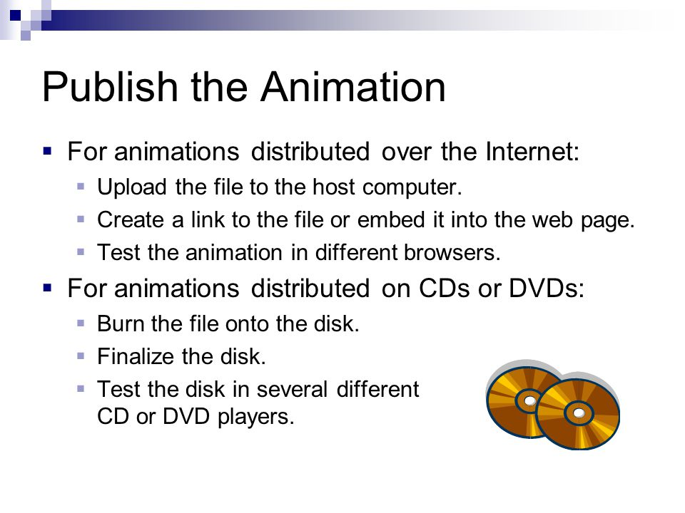 Publish the Animation For animations distributed over the Internet: