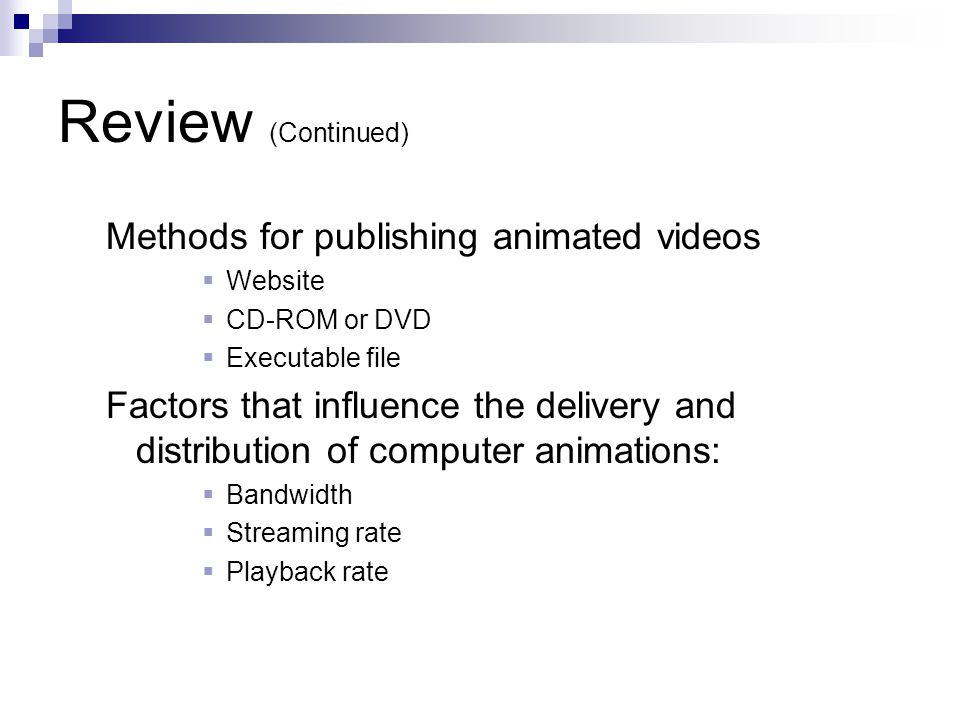 Review (Continued) Methods for publishing animated videos