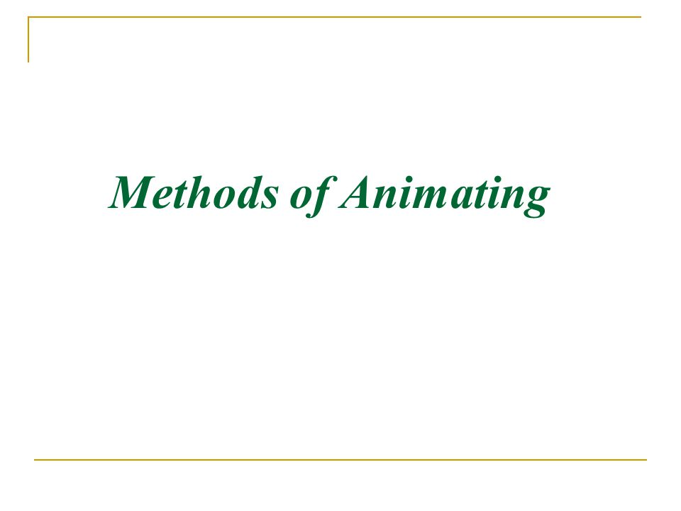 Methods of Animating