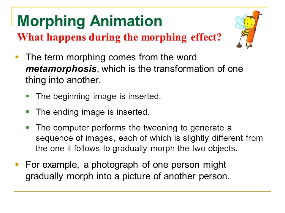 Morphing Animation What happens during the morphing effect