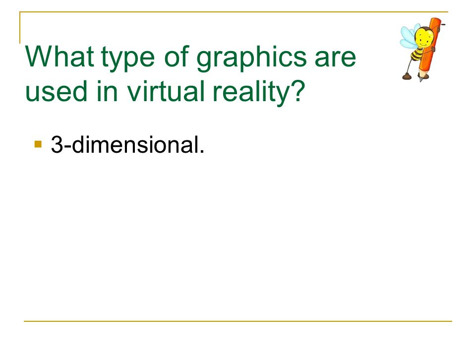 What type of graphics are used in virtual reality
