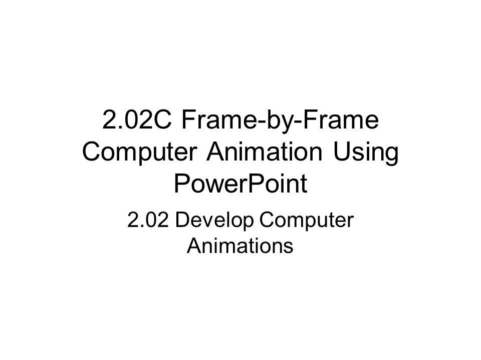 2.02C Frame-by-Frame Computer Animation Using PowerPoint