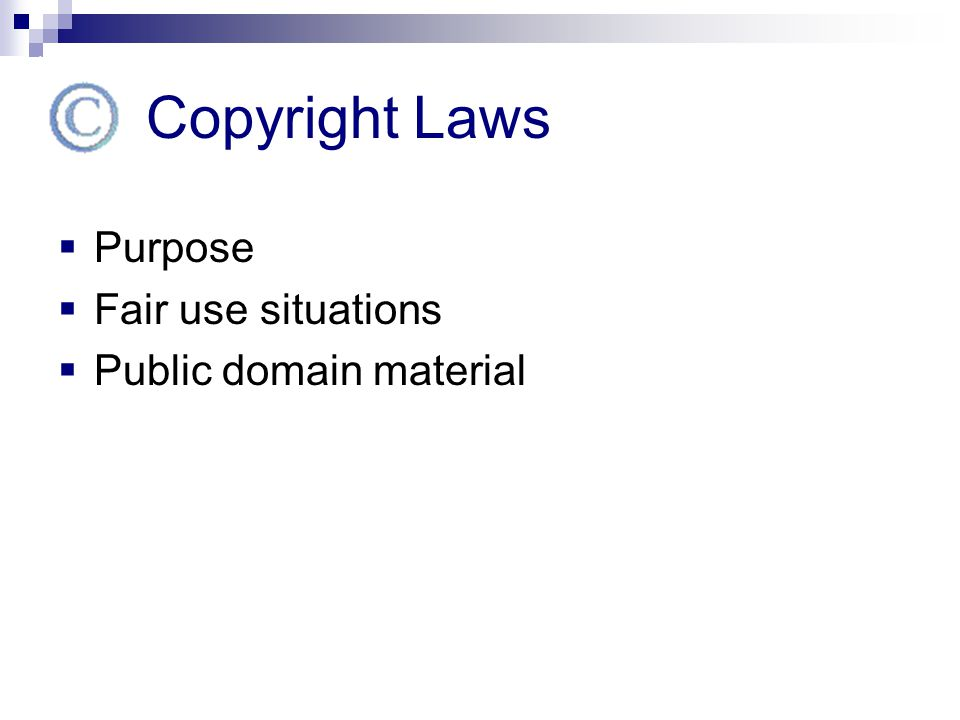 Copyright Laws Purpose Fair use situations Public domain material