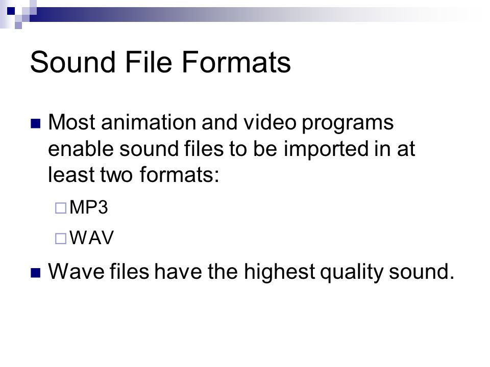 Sound File Formats Most animation and video programs enable sound files to be imported in at least two formats: