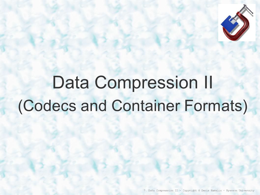 Data Compression II (Codecs and Container Formats)‏