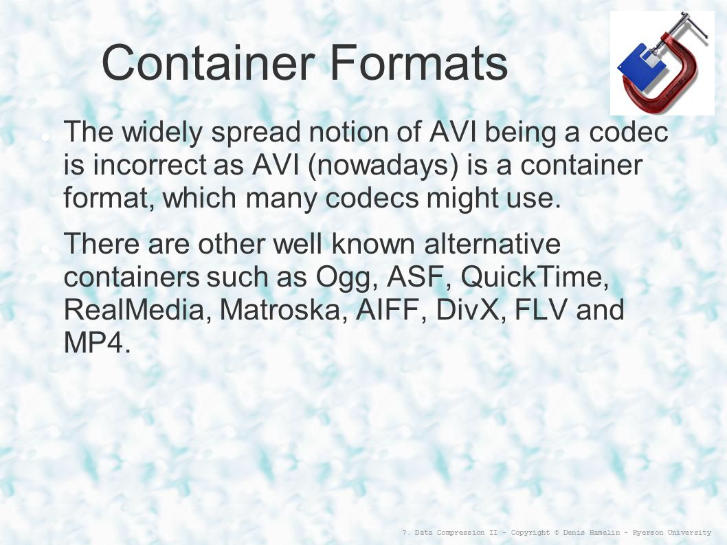 Container Formats The widely spread notion of AVI being a codec is incorrect as AVI (nowadays) is a container format, which many codecs might use.