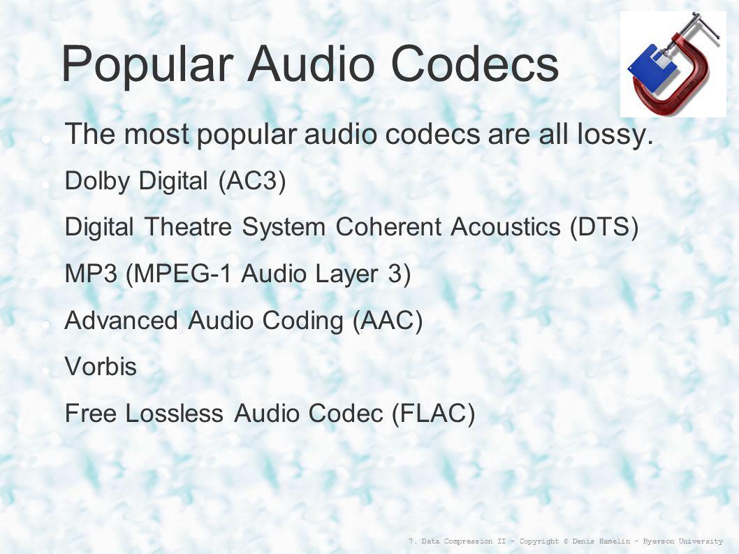 Popular Audio Codecs The most popular audio codecs are all lossy.