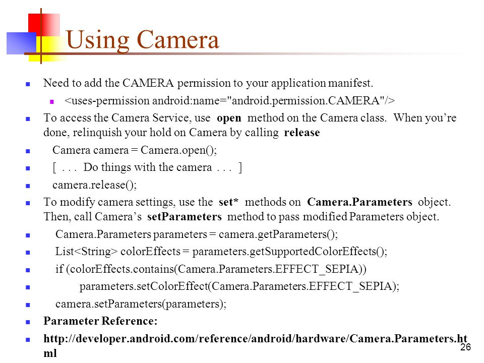 Using Camera Need to add the CAMERA permission to your application manifest. <uses-permission android:name= android.permission.CAMERA />