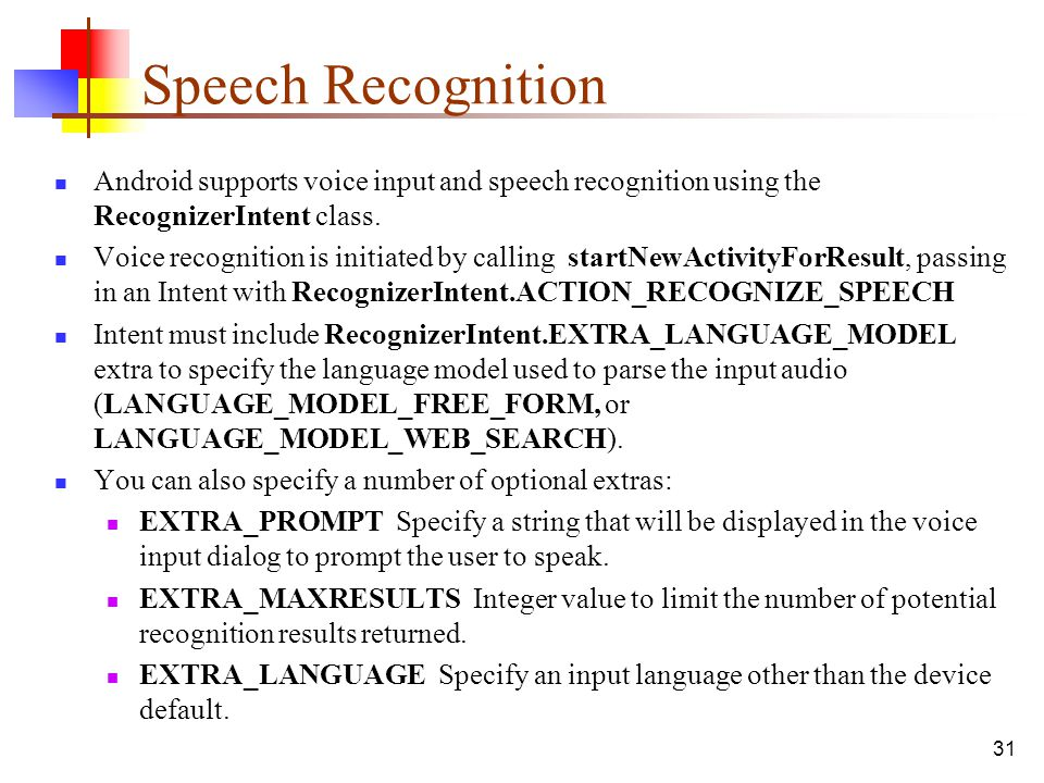 Speech Recognition Android supports voice input and speech recognition using the RecognizerIntent class.