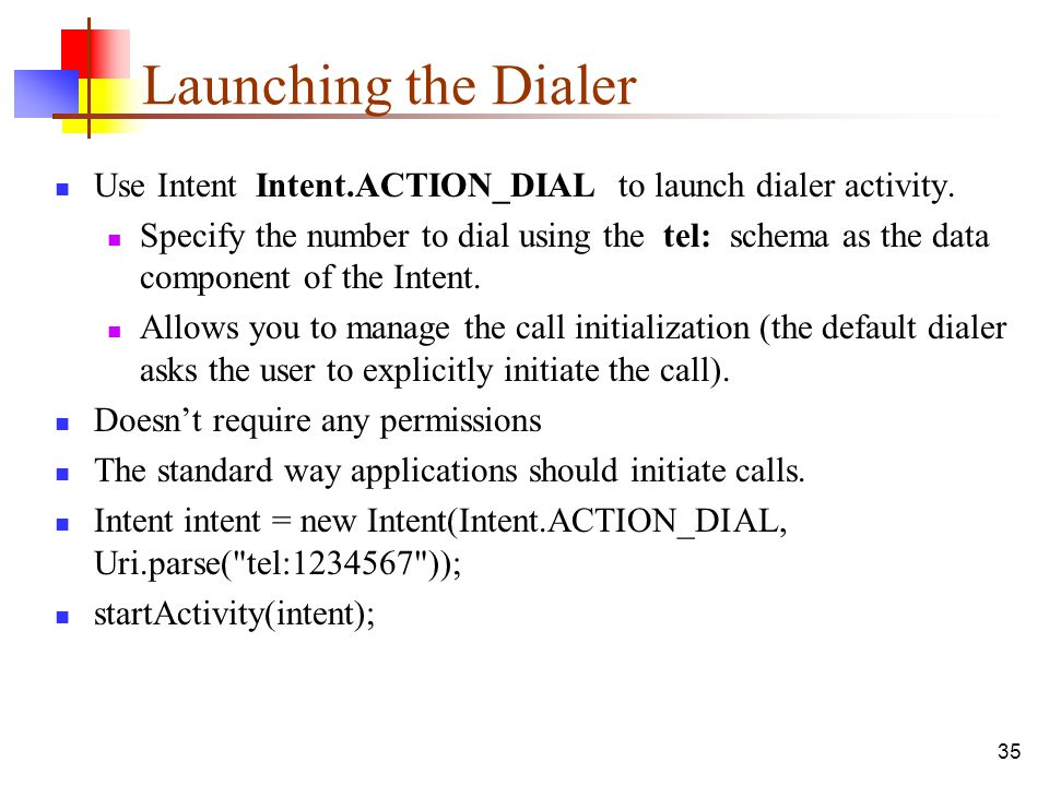 Launching the Dialer Use Intent Intent.ACTION_DIAL to launch dialer activity.