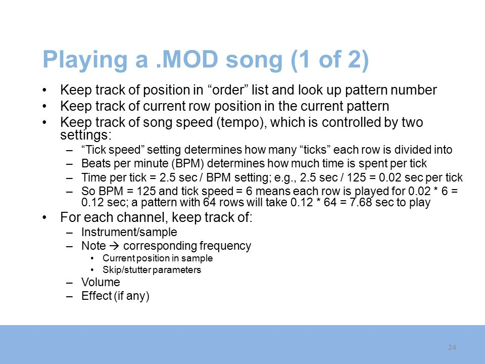 Playing a .MOD song (1 of 2) Keep track of position in order list and look up pattern number.