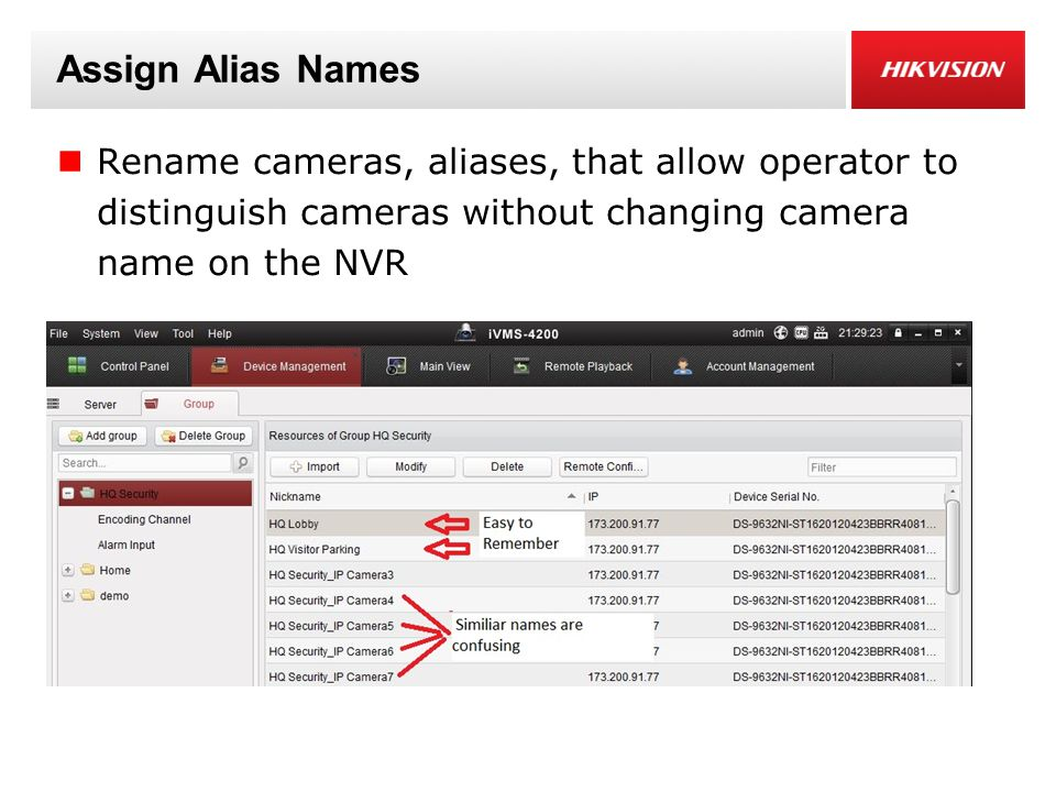 Assign Alias Names Rename cameras, aliases, that allow operator to distinguish cameras without changing camera name on the NVR.