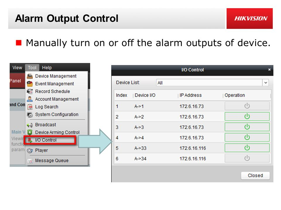 Alarm Output Control Manually turn on or off the alarm outputs of device.