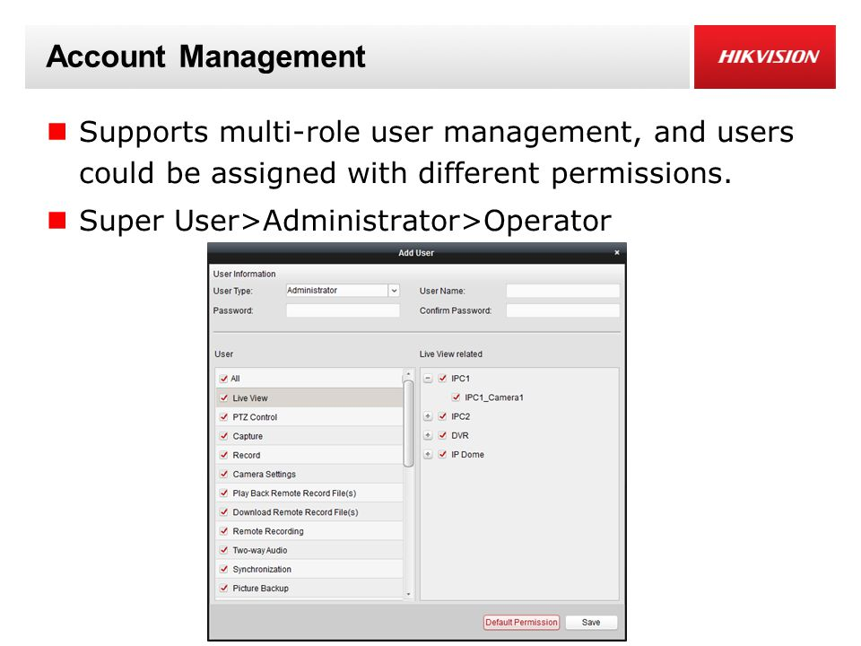 Account Management Supports multi-role user management, and users could be assigned with different permissions.
