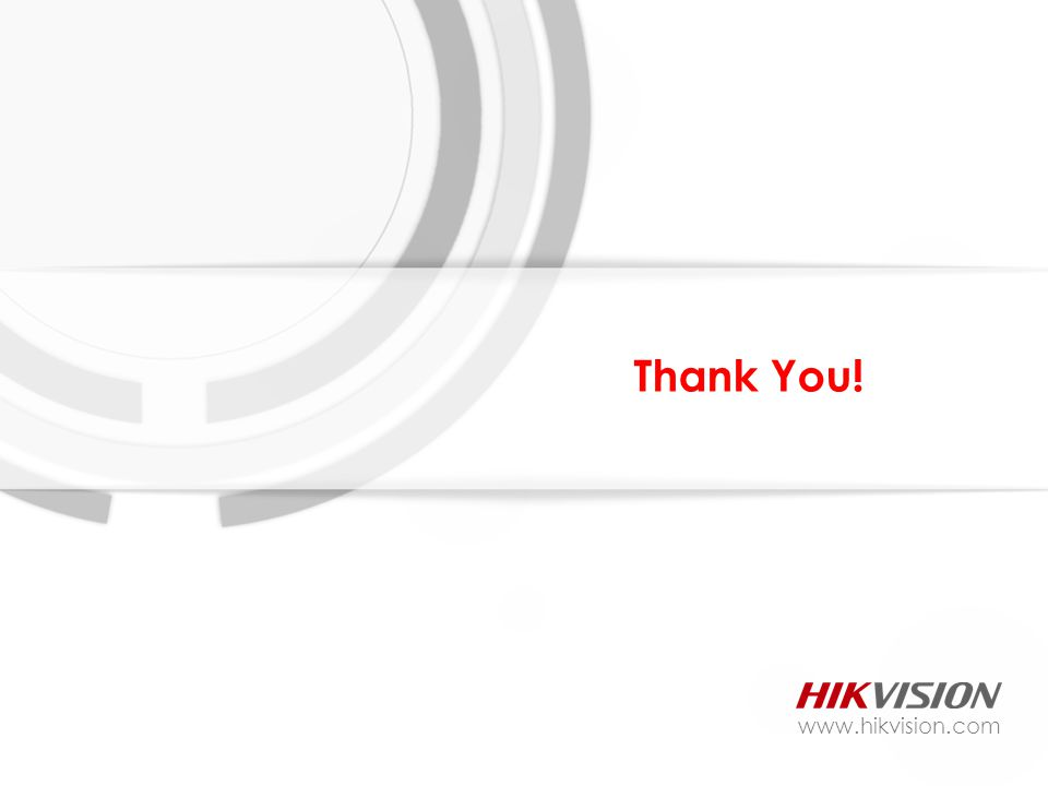 Thank You! www.hikvision.com
