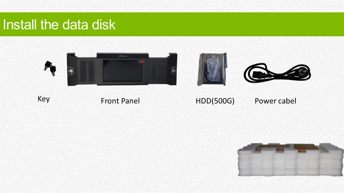 Install the data disk Key Front Panel HDD(500G) Power cabel