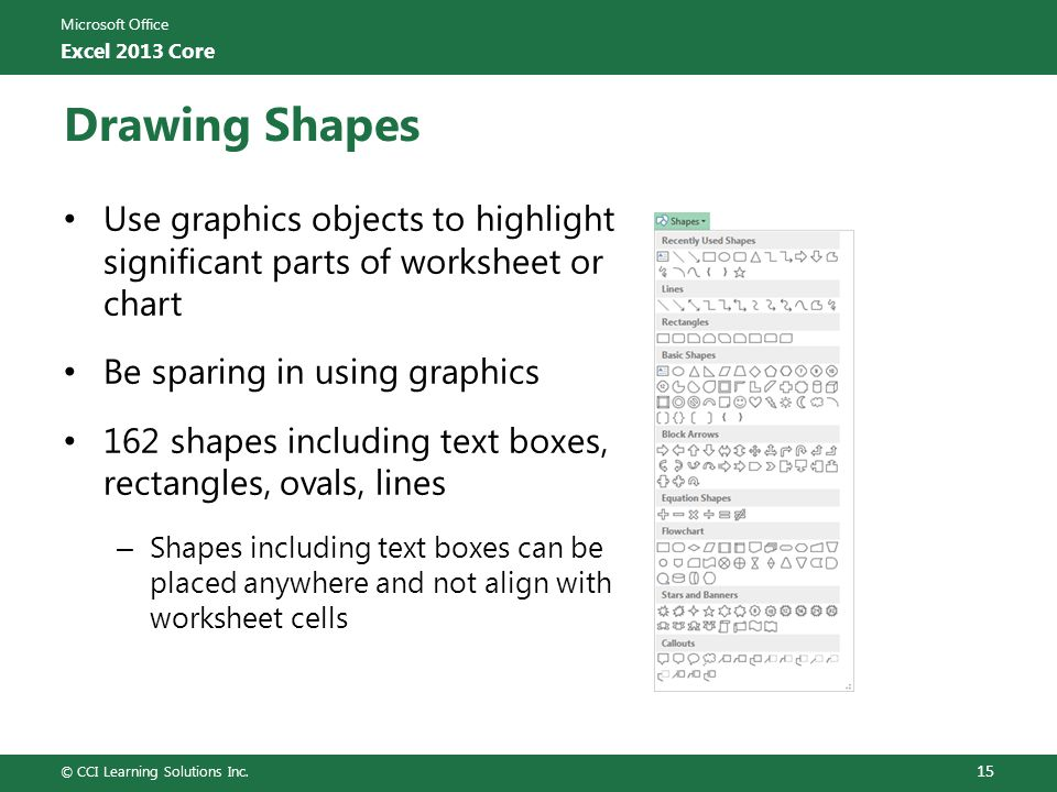 Drawing Shapes Use graphics objects to highlight significant parts of worksheet or chart. Be sparing in using graphics.
