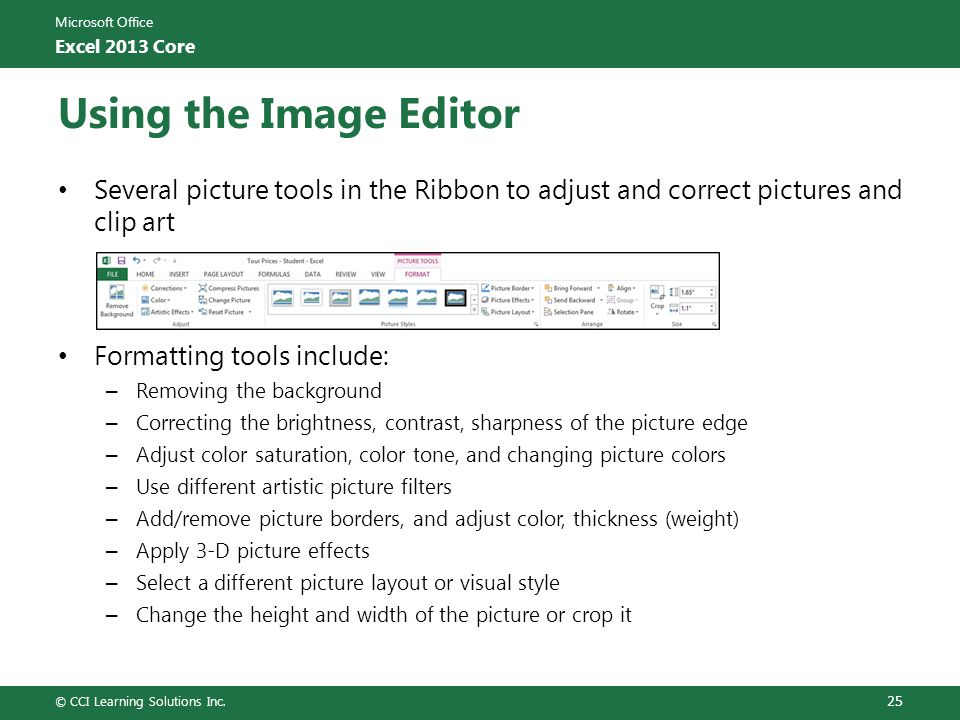 Using the Image Editor Several picture tools in the Ribbon to adjust and correct pictures and clip art.