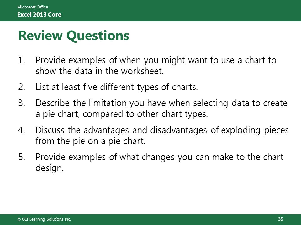 Review Questions 1. Provide examples of when you might want to use a chart to show the data in the worksheet.