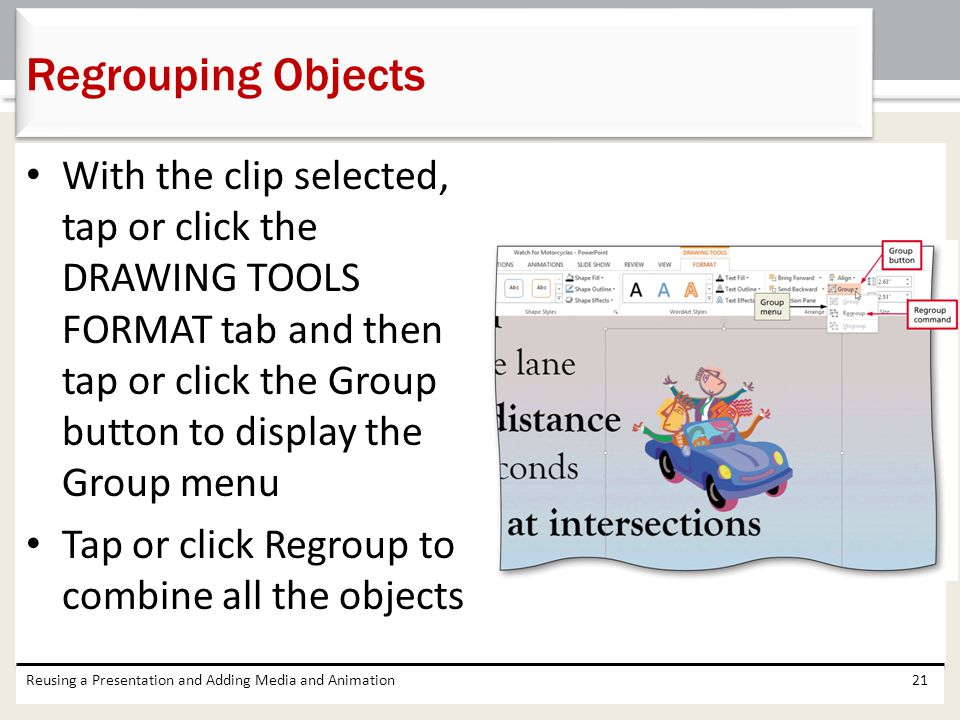 Regrouping Objects With the clip selected, tap or click the DRAWING TOOLS FORMAT tab and then tap or click the Group button to display the Group menu.