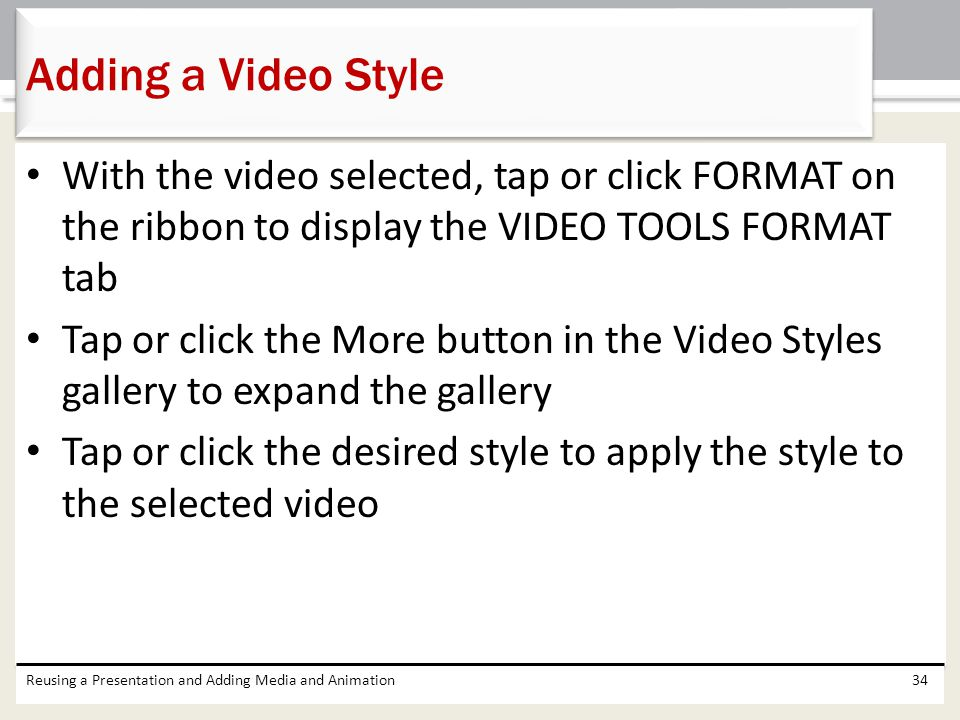 Adding a Video Style With the video selected, tap or click FORMAT on the ribbon to display the VIDEO TOOLS FORMAT tab.