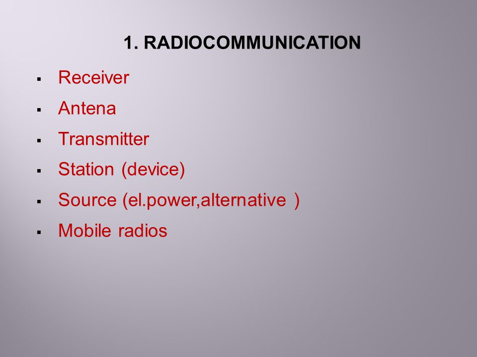 1. RADIOCOMMUNICATION Receiver. Antena. Transmitter. Station (device) Source (el.power,alternative )