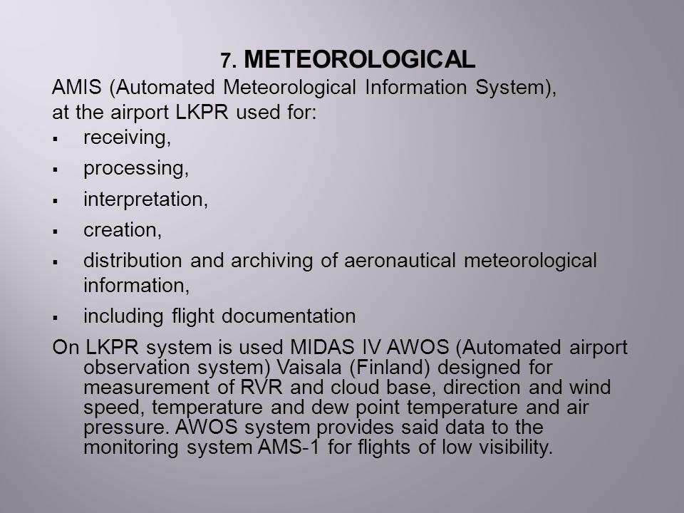 7. METEOROLOGICAL AMIS (Automated Meteorological Information System), at the airport LKPR used for: