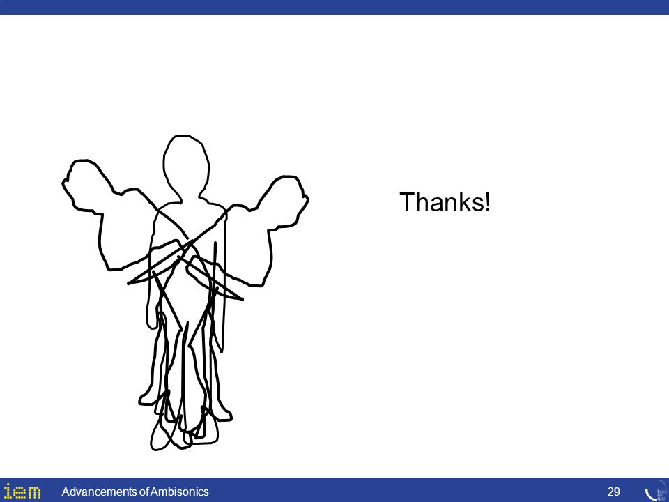 Thanks! Advancements of Ambisonics