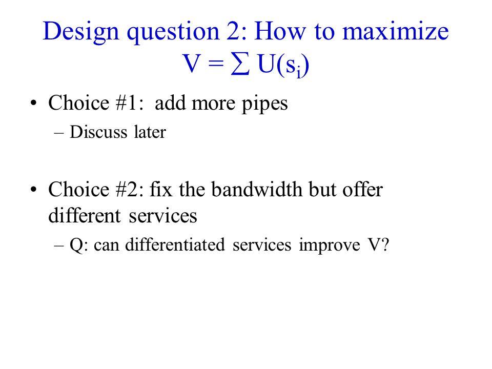 Design question 2: How to maximize V =  U(si)