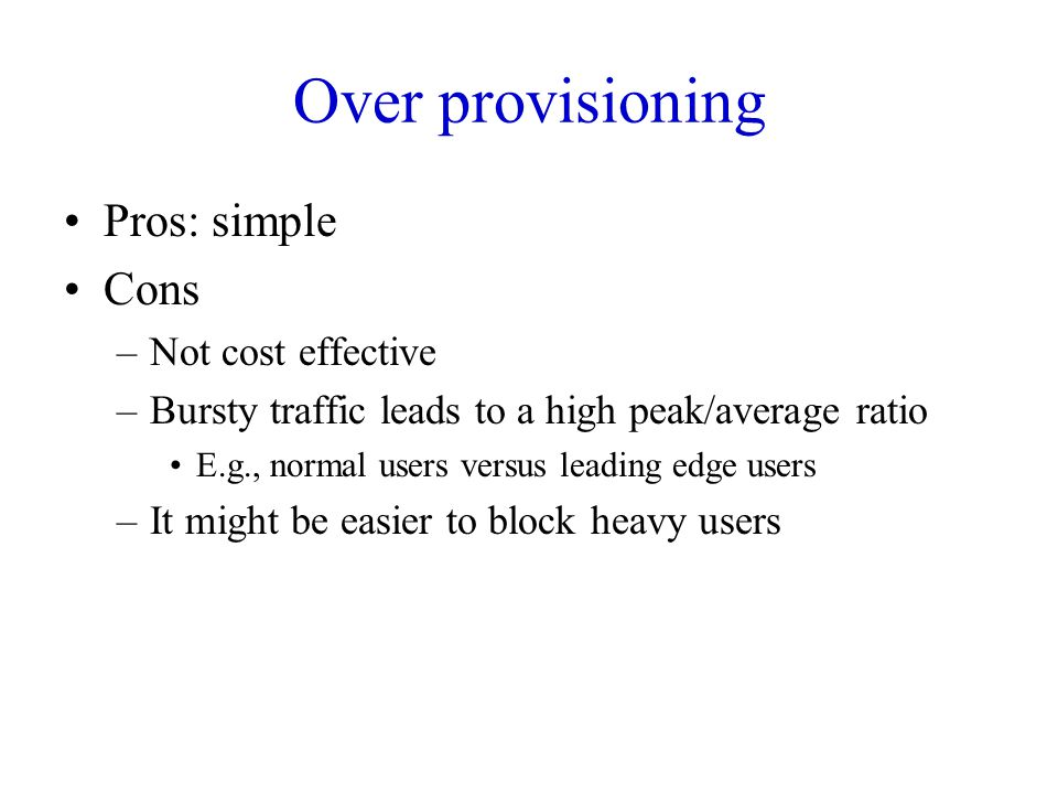 Over provisioning Pros: simple Cons Not cost effective