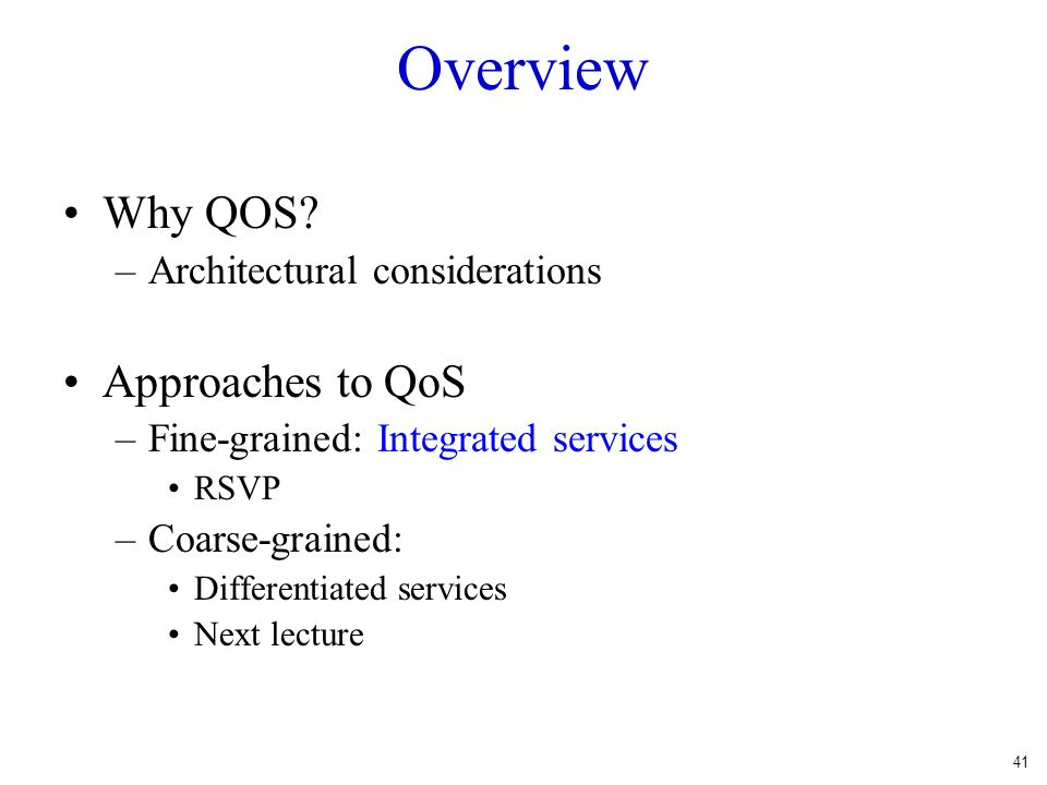 Overview Why QOS Approaches to QoS Architectural considerations