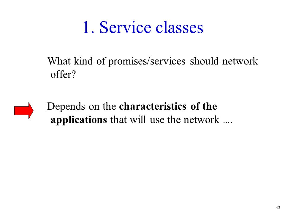 1. Service classes What kind of promises/services should network offer