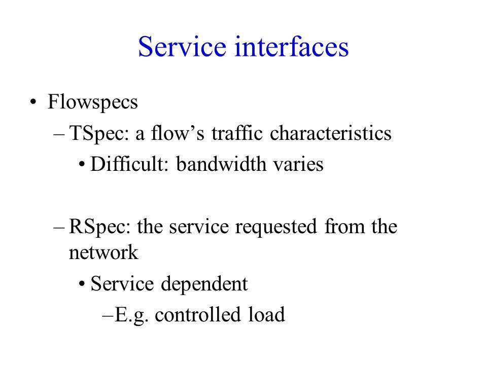 Service interfaces Flowspecs TSpec: a flow's traffic characteristics