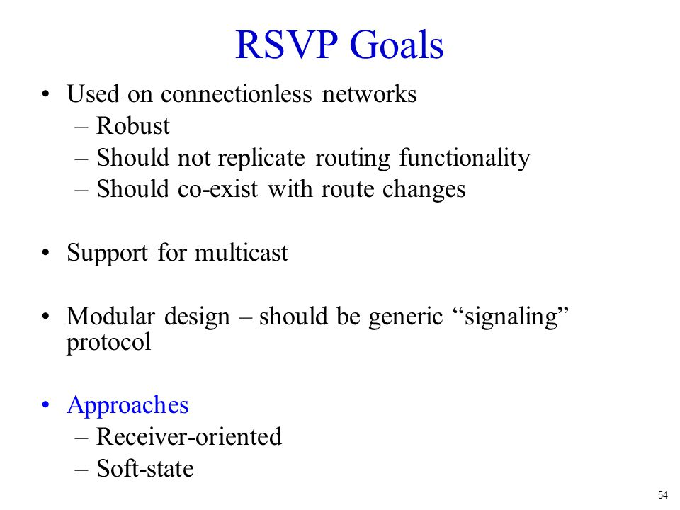 RSVP Goals Used on connectionless networks Robust