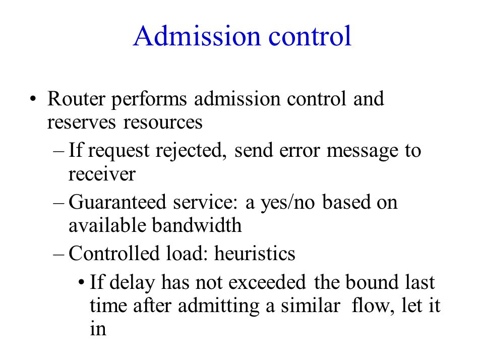 Admission control Router performs admission control and reserves resources. If request rejected, send error message to receiver.