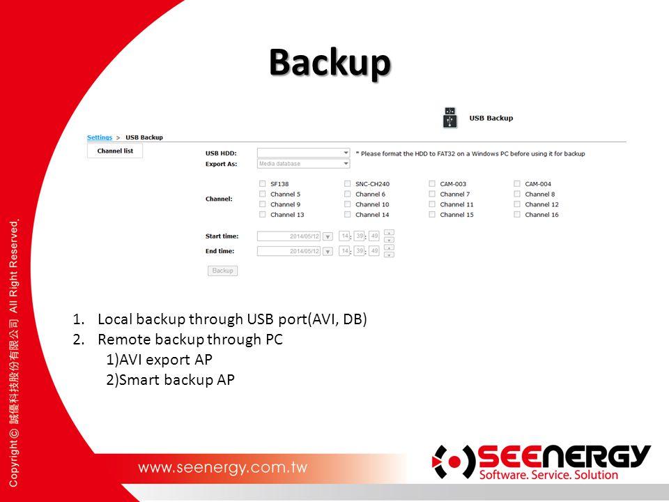 Backup Local backup through USB port(AVI, DB) Remote backup through PC