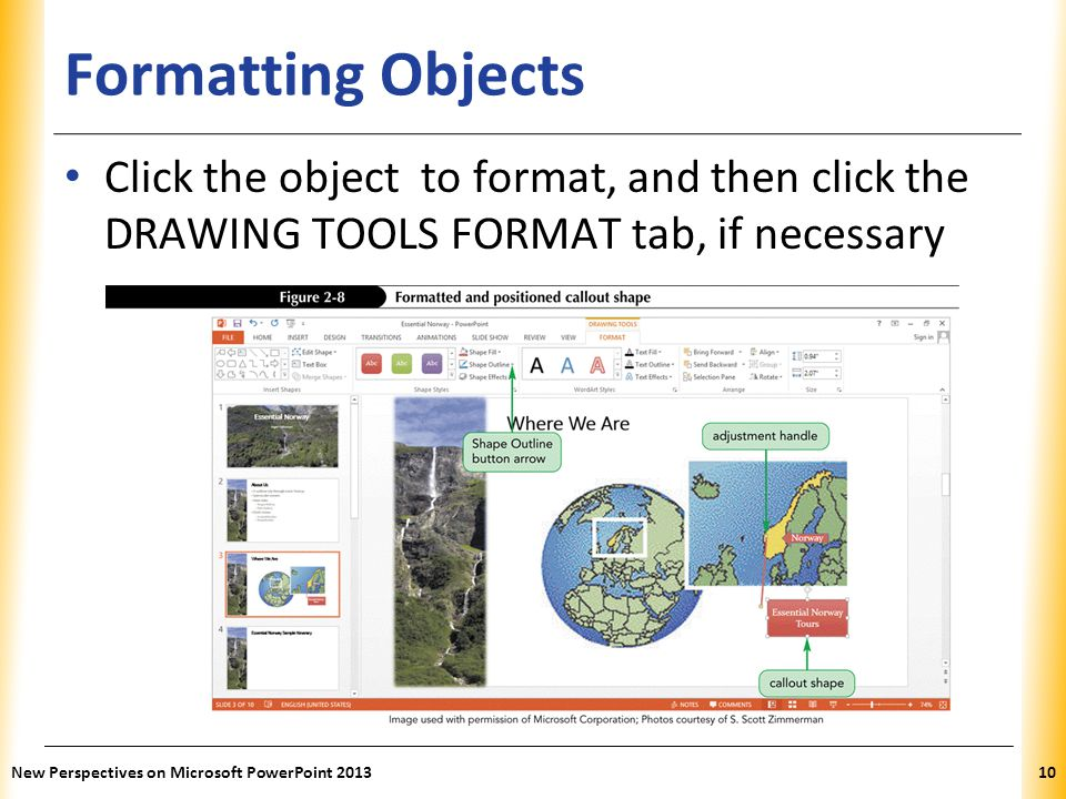 Formatting Objects Click the object to format, and then click the DRAWING TOOLS FORMAT tab, if necessary.