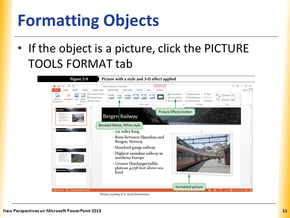 Formatting Objects If the object is a picture, click the PICTURE TOOLS FORMAT tab.
