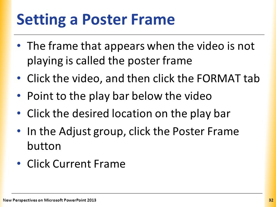 Setting a Poster Frame The frame that appears when the video is not playing is called the poster frame.