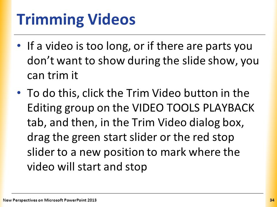 Trimming Videos If a video is too long, or if there are parts you don't want to show during the slide show, you can trim it.