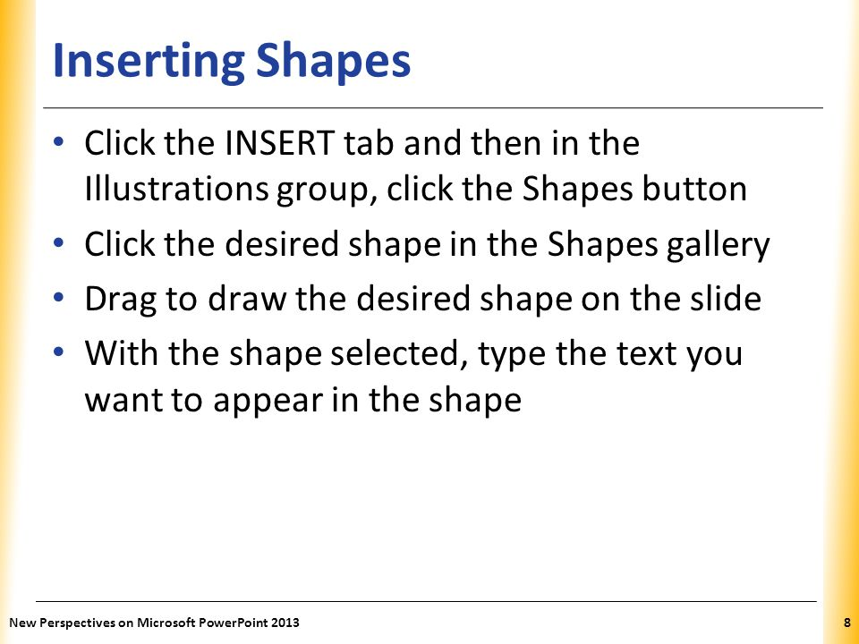 Inserting Shapes Click the INSERT tab and then in the Illustrations group, click the Shapes button.