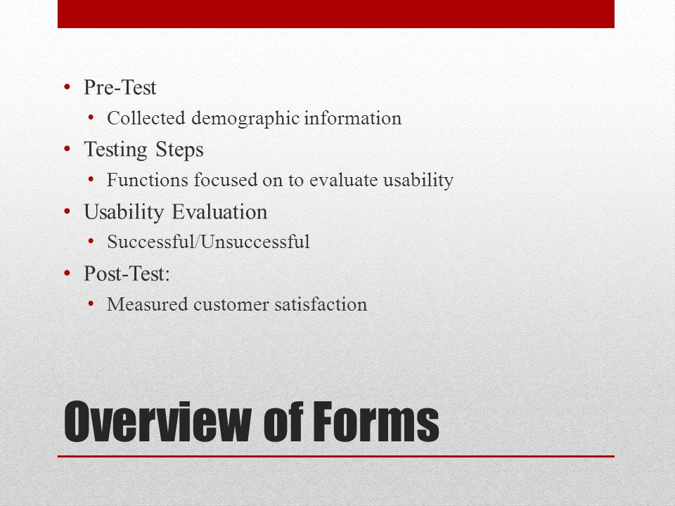 Overview of Forms Pre-Test Testing Steps Usability Evaluation